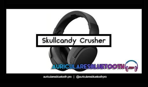 opinión y análisis auriculares skullcandy crusher