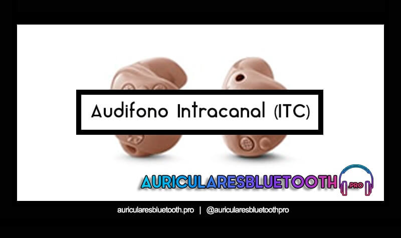 audifono Intracanal (ITC)
