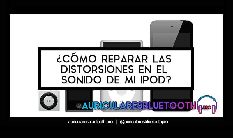 COMO REPARAR LAS EXTRAÑAS DISTORSIONES EN EL SONIDO DE MI iPod